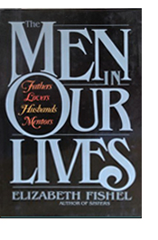 The Men In Our Lives: Fathers, Lovers, Husbands, Mentors