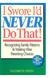 I Swore I'd Never Do That! Recognizing Family Patterns and Making Wise Parenting Choices